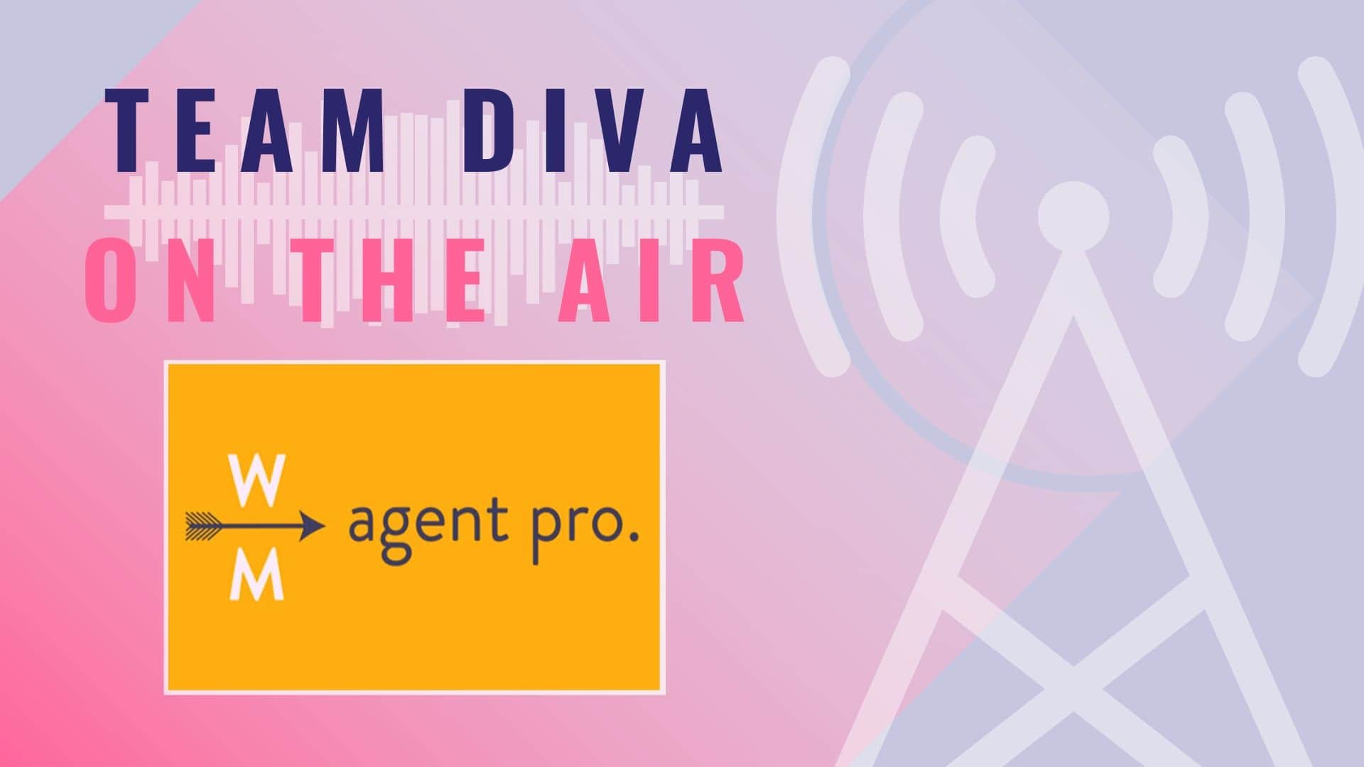 West and Main Agent Pro Podcast with Team Diva