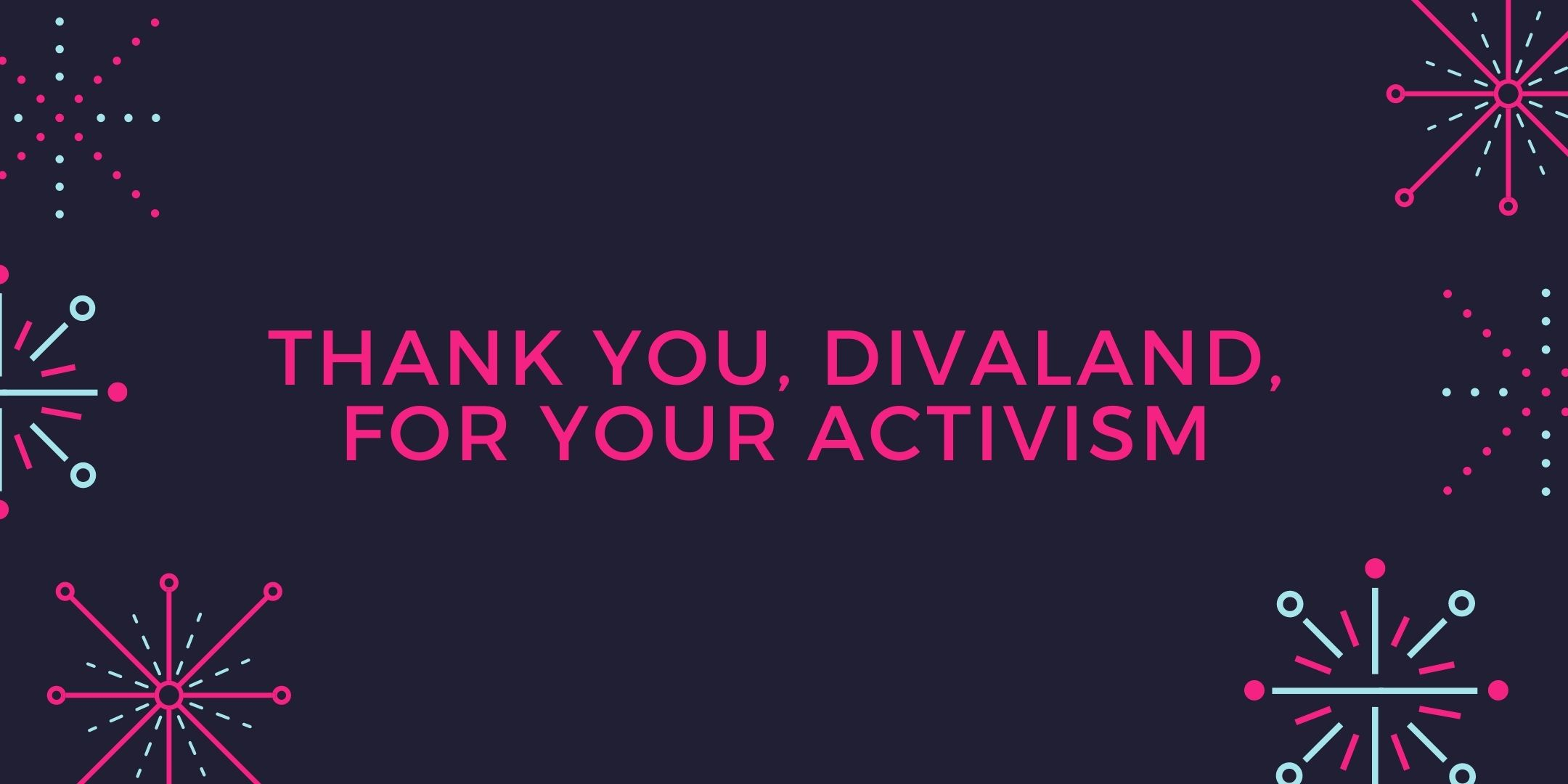 Thank You Divaland For Four Years Of Political Activism