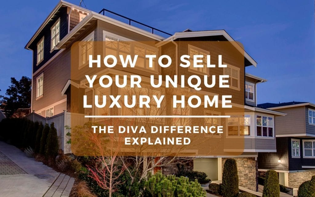 How To Sell A Unique Luxury Home In Seattle: The Diva Difference Explained