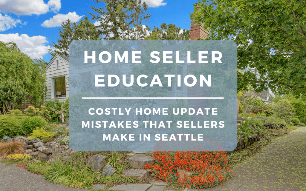 Seller Education - Costly Home Update Mistakes That Sellers Make