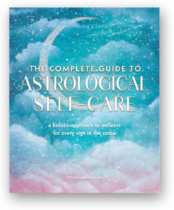The Complete Guide to Astrological Self-Care is out April 20th